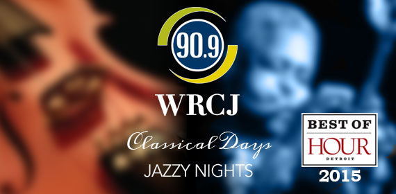 WRCJ 90.9 FM Classical Days Jazzy Nights - Best of Hour Detroit 2015